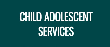CHILD  ADOLESCENT SERVICES